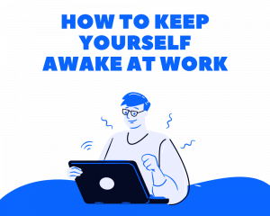 How to Keep Yourself Awake at Work